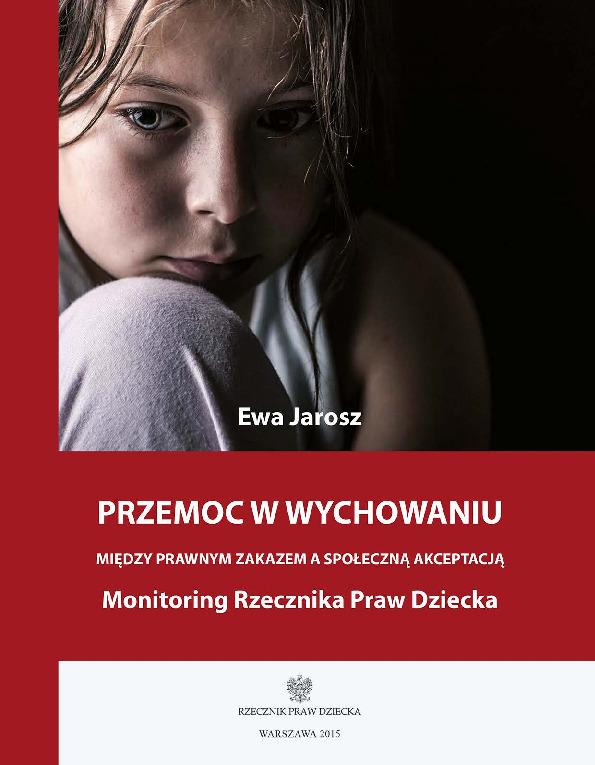 Przemoc w wychowaniu : między prawnym zakazem a społeczną akceptacją : monitoring Rzecznika Praw Dziecka